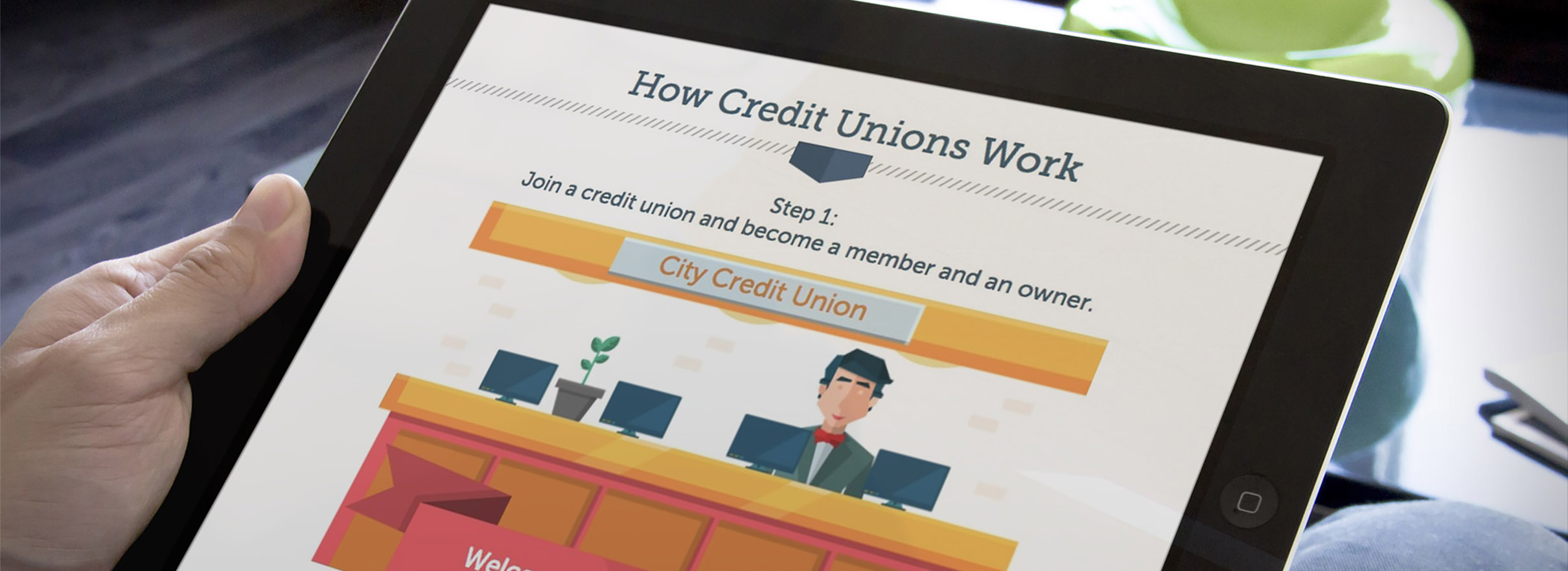 How Credit Unions Work. Step 1 Join a credit union and become a member and an owner.