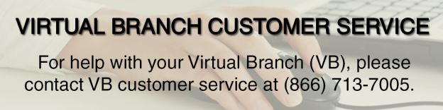 For help with your Virtual Branch (VB), please contact VB Customer Service at 866-713-7005